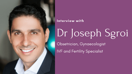 Interview with Fertility Specialist Dr Joseph Sgroi