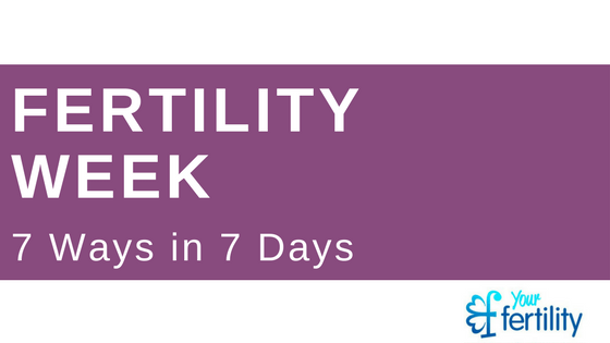 Fertility Week 2016 – 7 ways in 7 days that you can improve your fertility